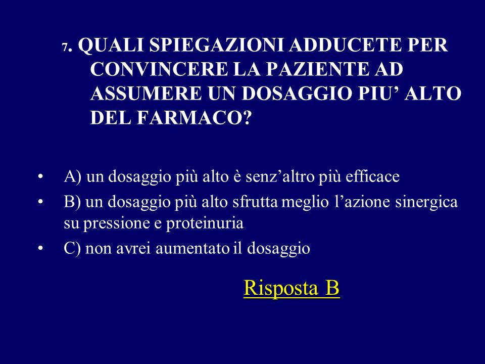 Risposta B A) un dosaggio più alto è senz'altro più efficace
