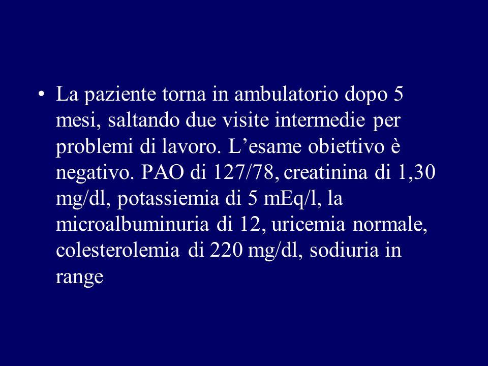 La paziente torna in ambulatorio dopo 5 mesi, saltando due visite intermedie per problemi di lavoro.