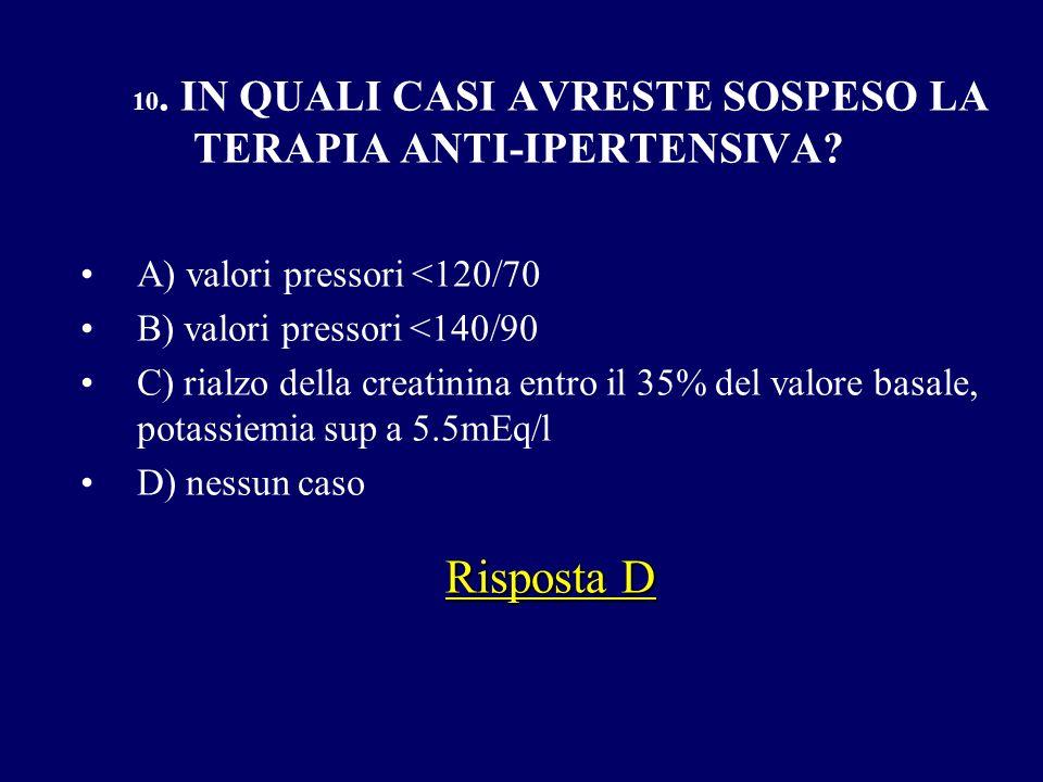 Risposta D A) valori pressori <120/70 B) valori pressori <140/90