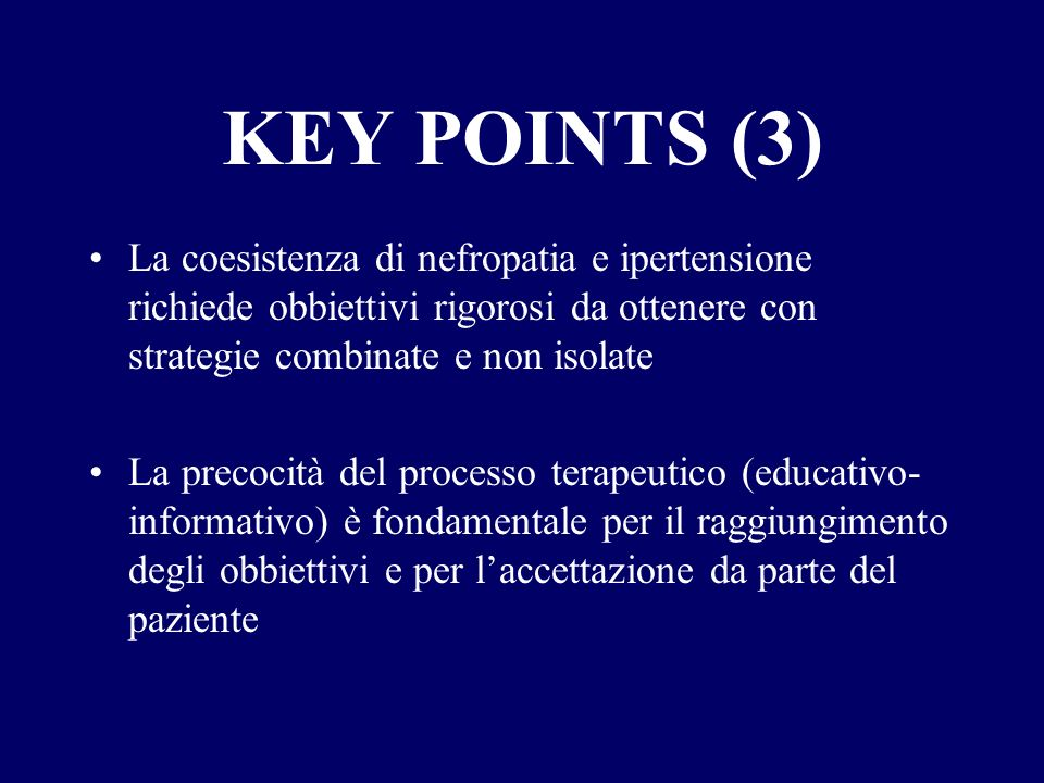 KEY POINTS (3) La coesistenza di nefropatia e ipertensione richiede obbiettivi rigorosi da ottenere con strategie combinate e non isolate.