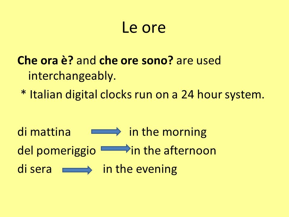 Le ore Che ora è and che ore sono are used interchangeably.