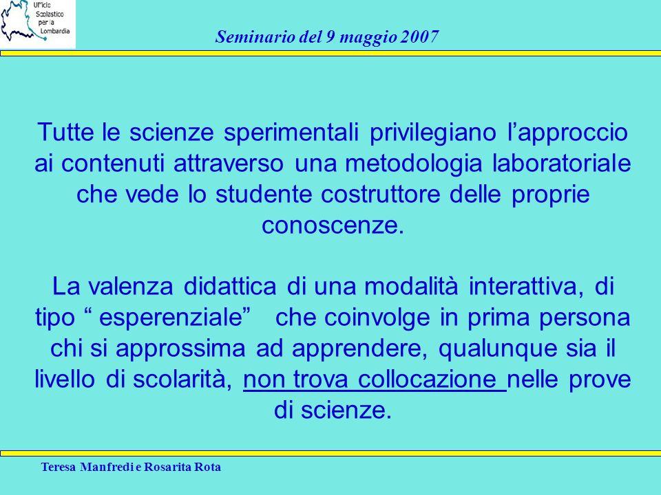Tutte le scienze sperimentali privilegiano l'approccio ai contenuti attraverso una metodologia laboratoriale che vede lo studente costruttore delle proprie conoscenze.