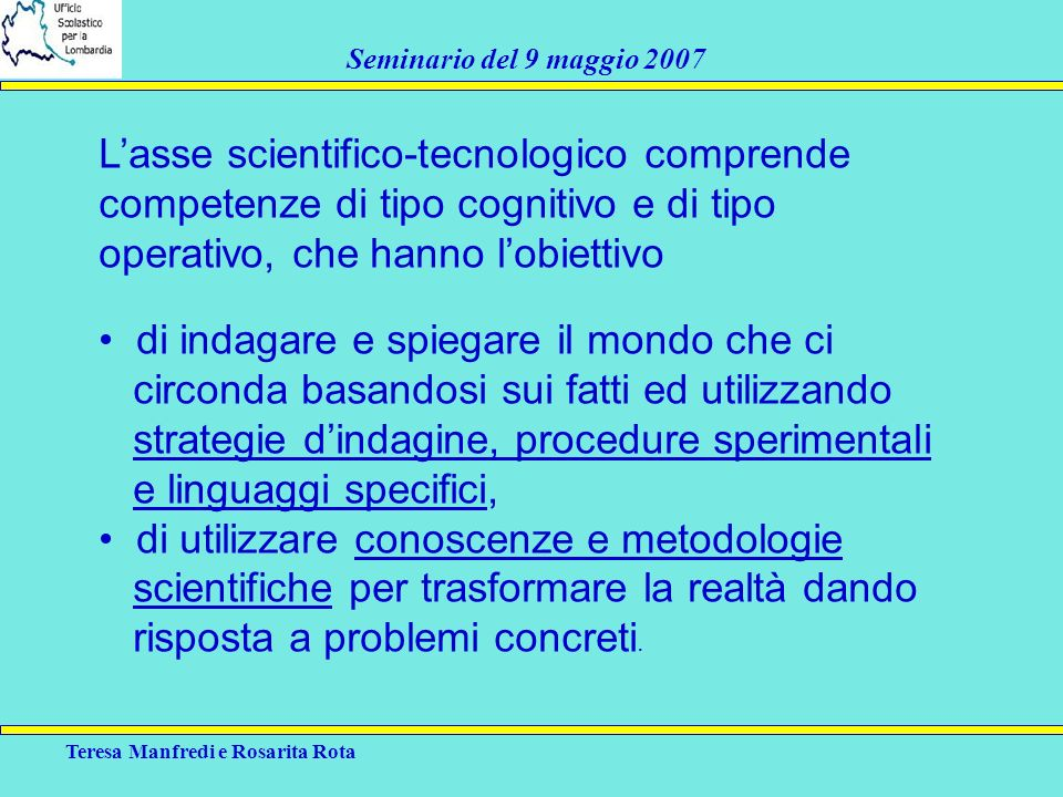 L'asse scientifico-tecnologico comprende competenze di tipo cognitivo e di tipo operativo, che hanno l'obiettivo