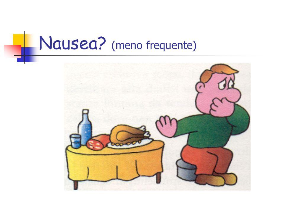 Nausea (meno frequente)
