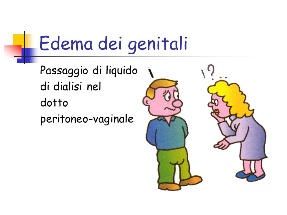 Edema dei genitali Passaggio di liquido di dialisi nel dotto