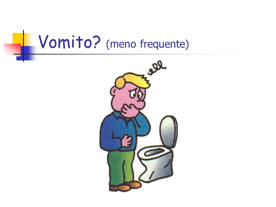Vomito (meno frequente)