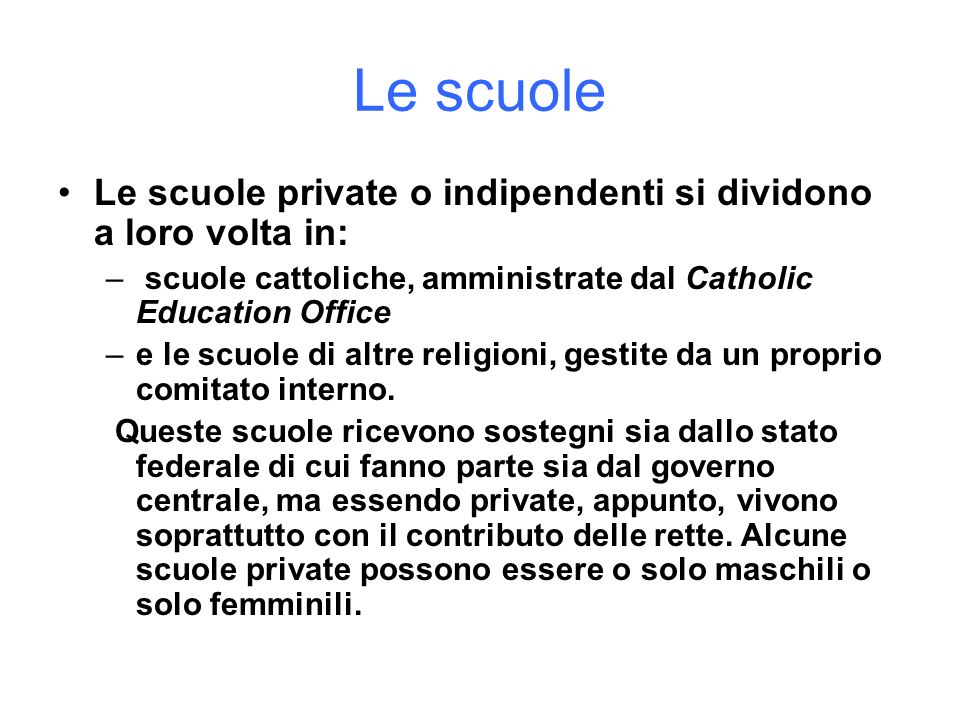Le scuole Le scuole private o indipendenti si dividono a loro volta in: scuole cattoliche, amministrate dal Catholic Education Office.