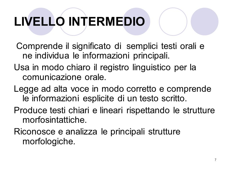 LIVELLO INTERMEDIO Comprende il significato di semplici testi orali e ne individua le informazioni principali.