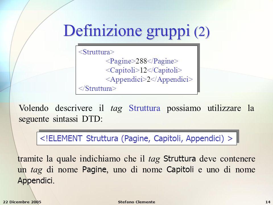 Definizione gruppi (2) <Struttura> <Pagine>288</Pagine> <Capitoli>12</Capitoli> <Appendici>2</Appendici>