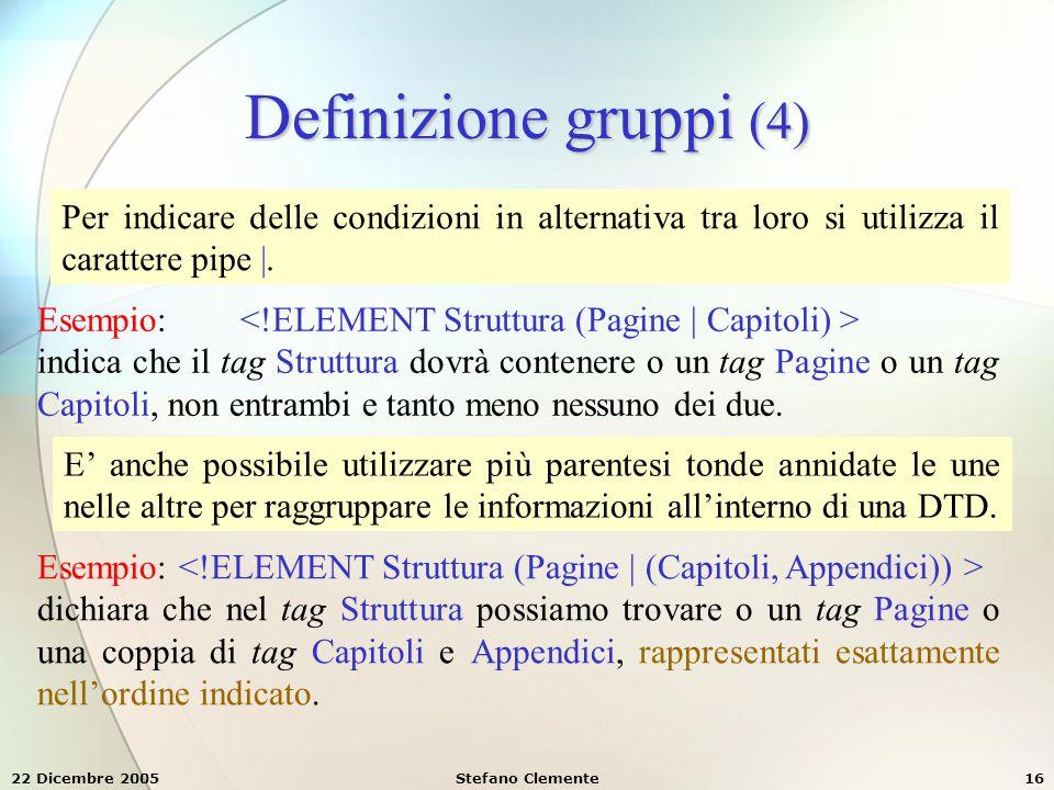 Definizione gruppi (4) Per indicare delle condizioni in alternativa tra loro si utilizza il carattere pipe |.