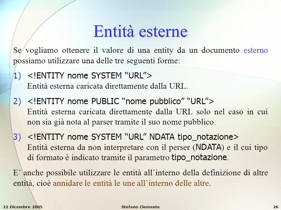 Entità esterne Se vogliamo ottenere il valore di una entity da un documento esterno possiamo utilizzare una delle tre seguenti forme: