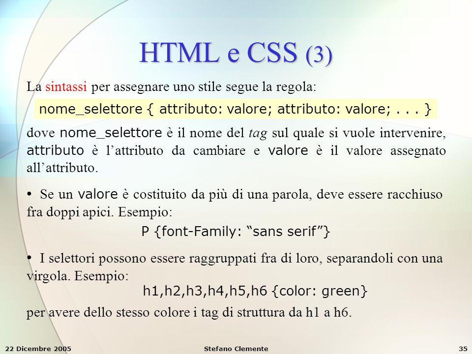 HTML e CSS (3) La sintassi per assegnare uno stile segue la regola: nome_selettore { attributo: valore; attributo: valore; . . . }