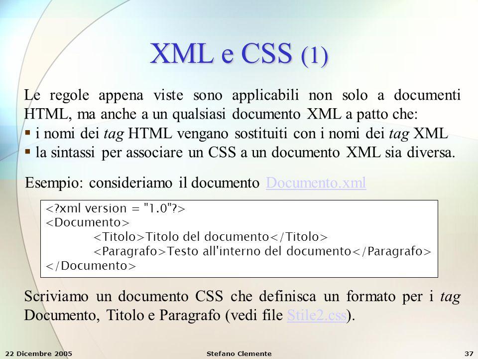 XML e CSS (1) Le regole appena viste sono applicabili non solo a documenti HTML, ma anche a un qualsiasi documento XML a patto che: