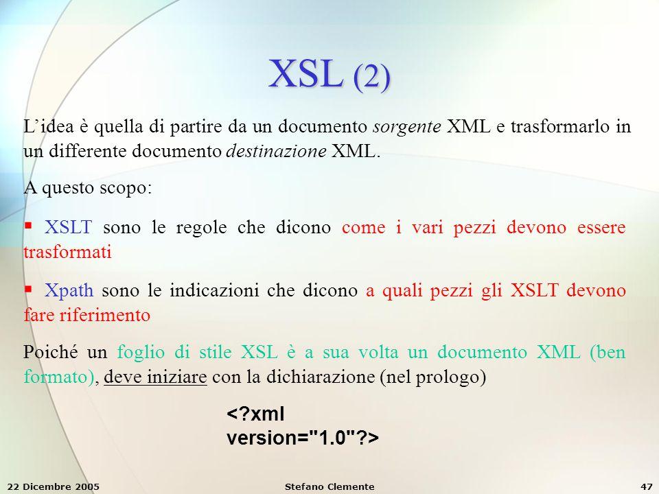XSL (2) L'idea è quella di partire da un documento sorgente XML e trasformarlo in un differente documento destinazione XML.