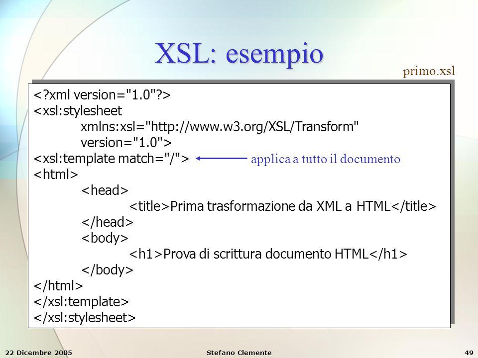 XSL: esempio primo.xsl < xml version= 1.0 > <xsl:stylesheet