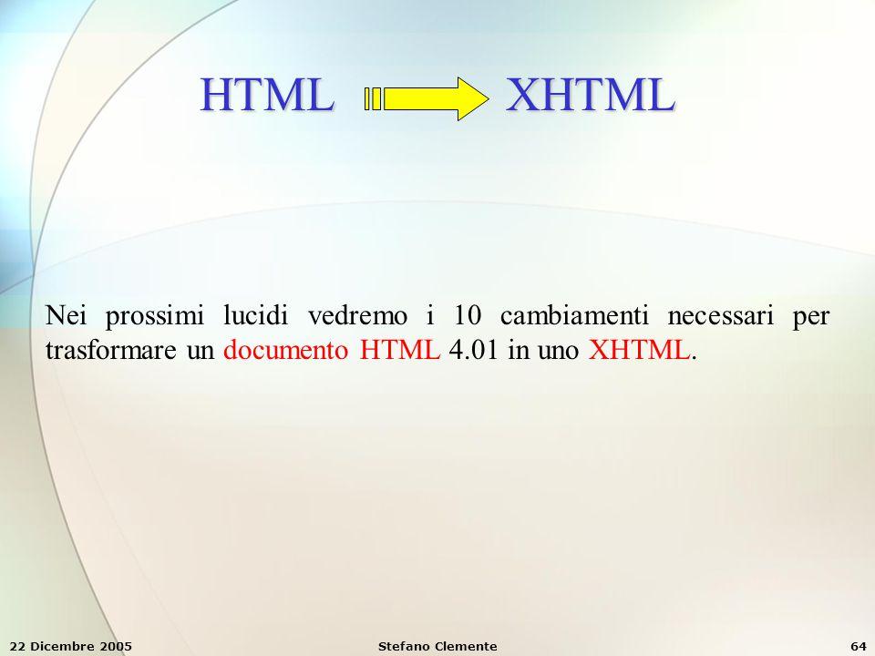 HTML XHTML Nei prossimi lucidi vedremo i 10 cambiamenti necessari per trasformare un documento HTML 4.01 in uno XHTML.