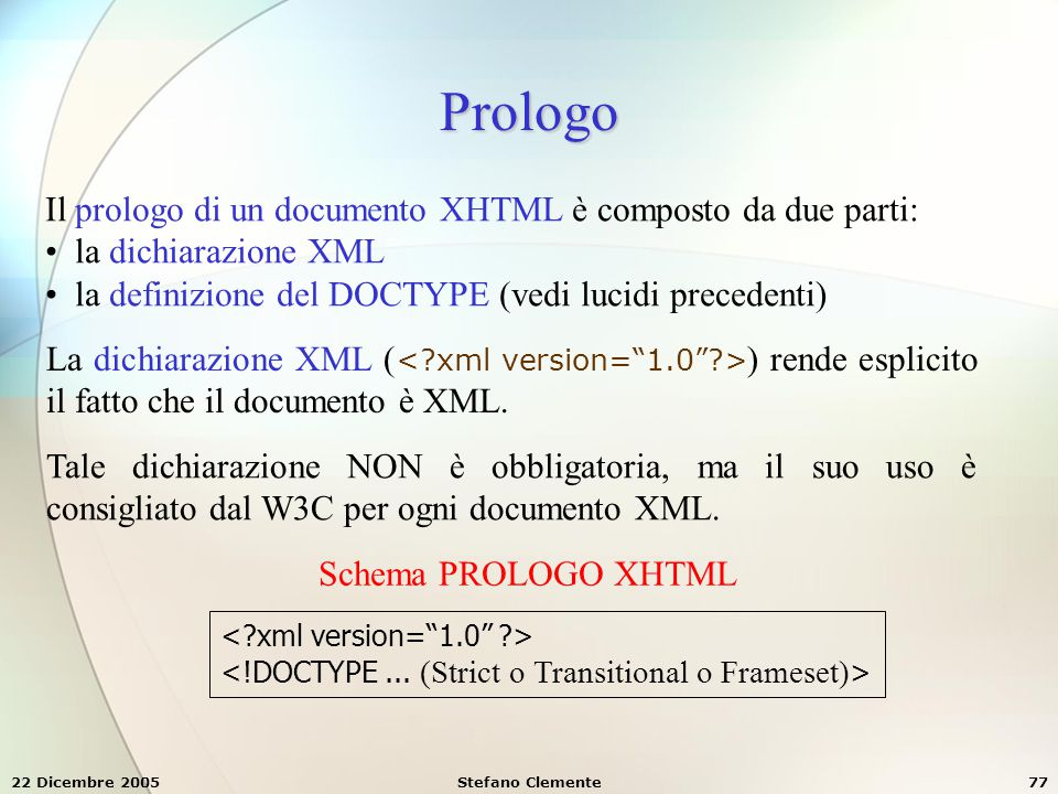 Prologo Il prologo di un documento XHTML è composto da due parti: