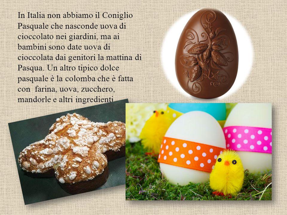 In Italia non abbiamo il Coniglio Pasquale che nasconde uova di cioccolato nei giardini, ma ai bambini sono date uova di cioccolata dai genitori la mattina di Pasqua.