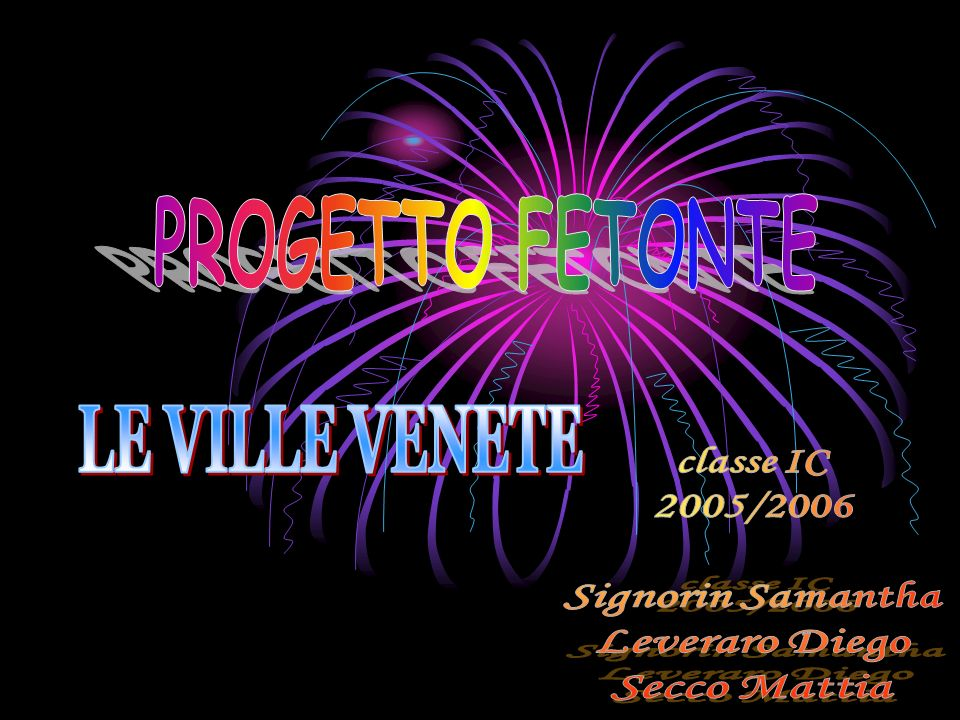 LE VILLE VENETE classe IC 2005/2006 Signorin Samantha Leveraro Diego