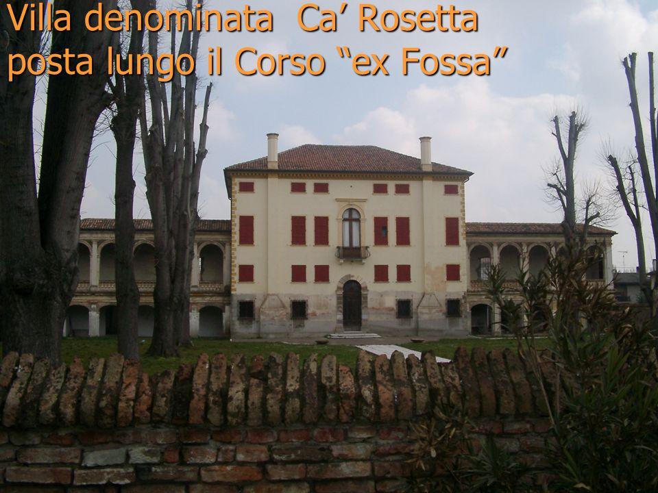 Villa denominata Ca' Rosetta posta lungo il Corso ex Fossa