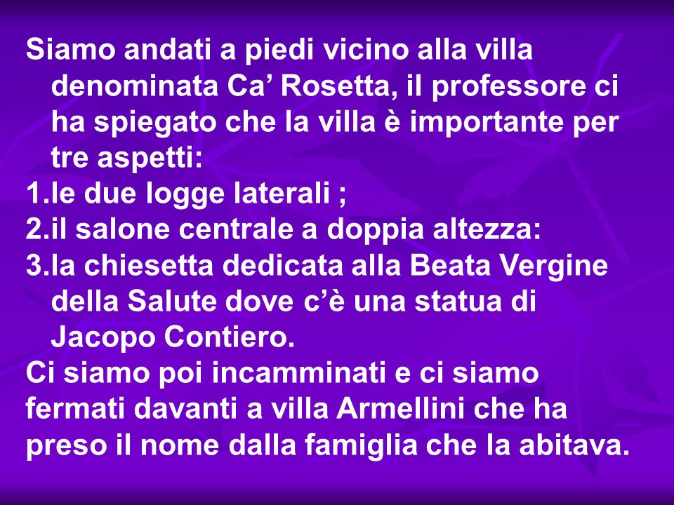 Siamo andati a piedi vicino alla villa denominata Ca' Rosetta, il professore ci ha spiegato che la villa è importante per tre aspetti: