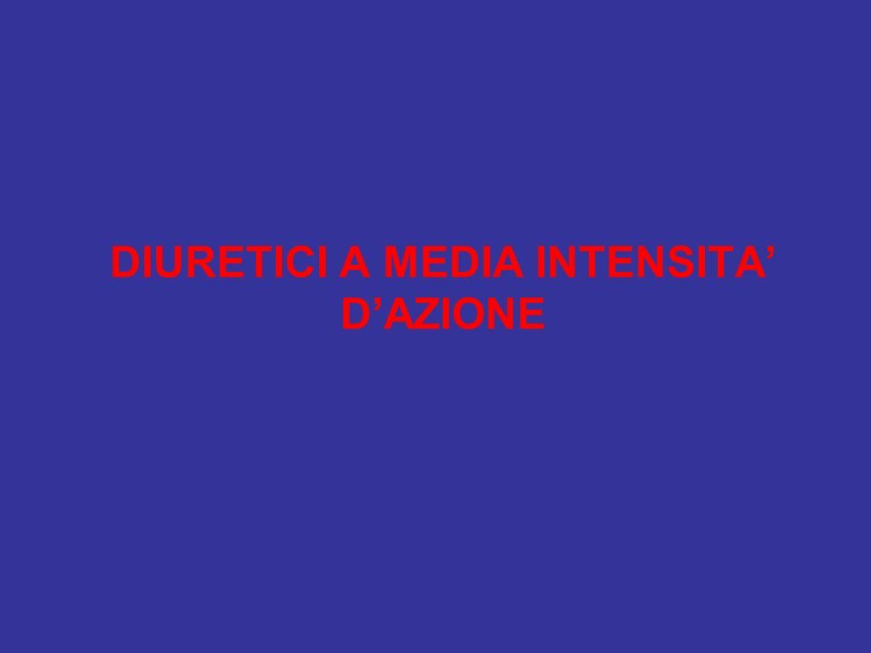 DIURETICI A MEDIA INTENSITA' D'AZIONE