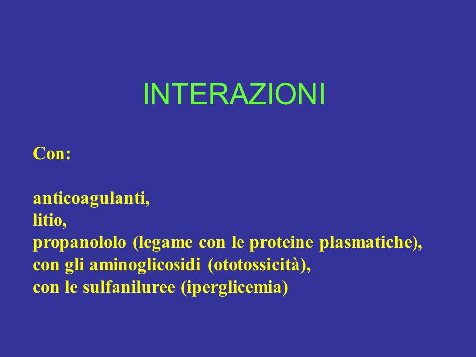 INTERAZIONI Con: anticoagulanti, litio,