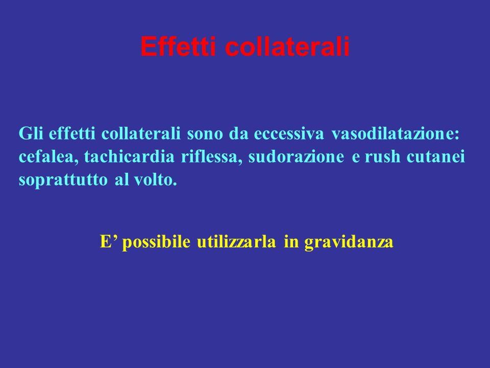 Effetti collaterali Gli effetti collaterali sono da eccessiva vasodilatazione: