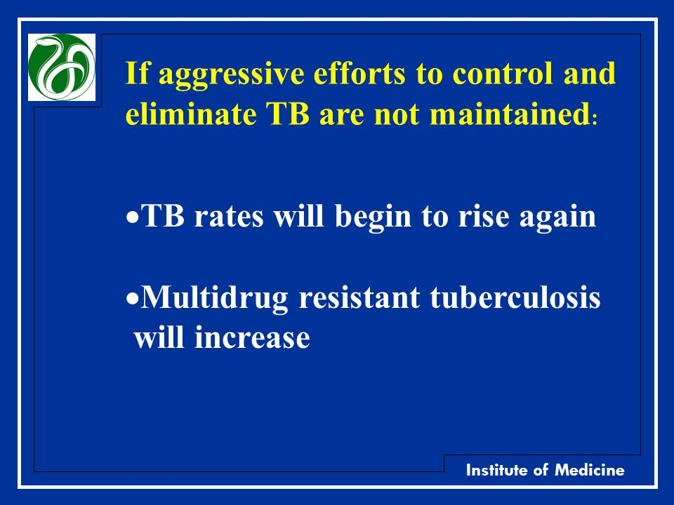 If aggressive efforts to control and eliminate TB are not maintained: