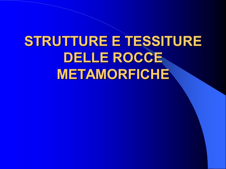 STRUTTURE E TESSITURE DELLE ROCCE METAMORFICHE
