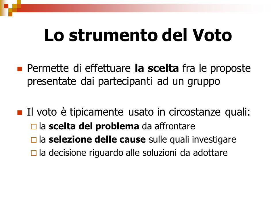 Lo strumento del Voto Permette di effettuare la scelta fra le proposte presentate dai partecipanti ad un gruppo.