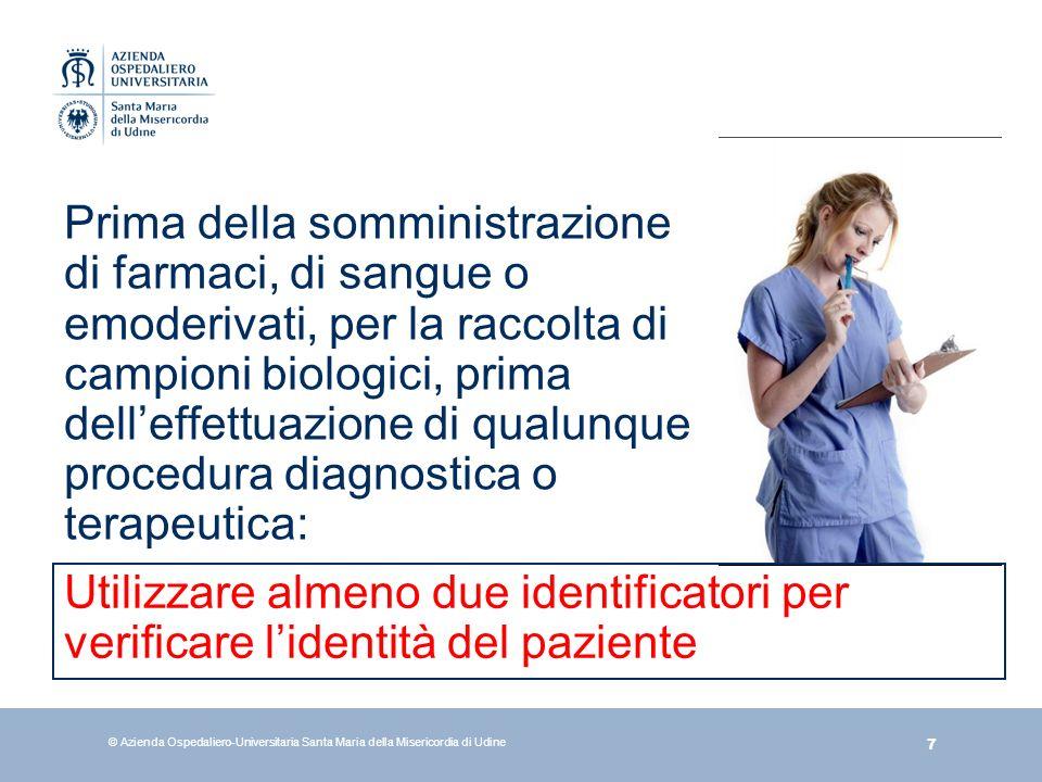 Prima della somministrazione di farmaci, di sangue o emoderivati, per la raccolta di campioni biologici, prima dell'effettuazione di qualunque procedura diagnostica o terapeutica: