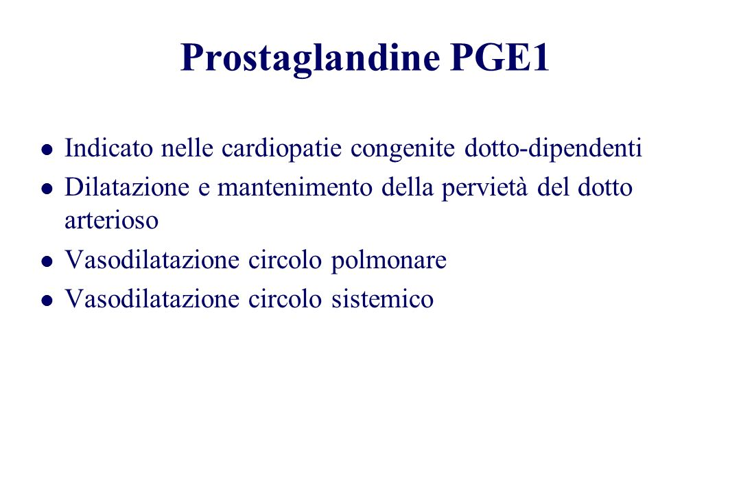 Prostaglandine PGE1Indicato nelle cardiopatie congenite dotto-dipendenti. Dilatazione e mantenimento della pervietà del dotto arterioso.