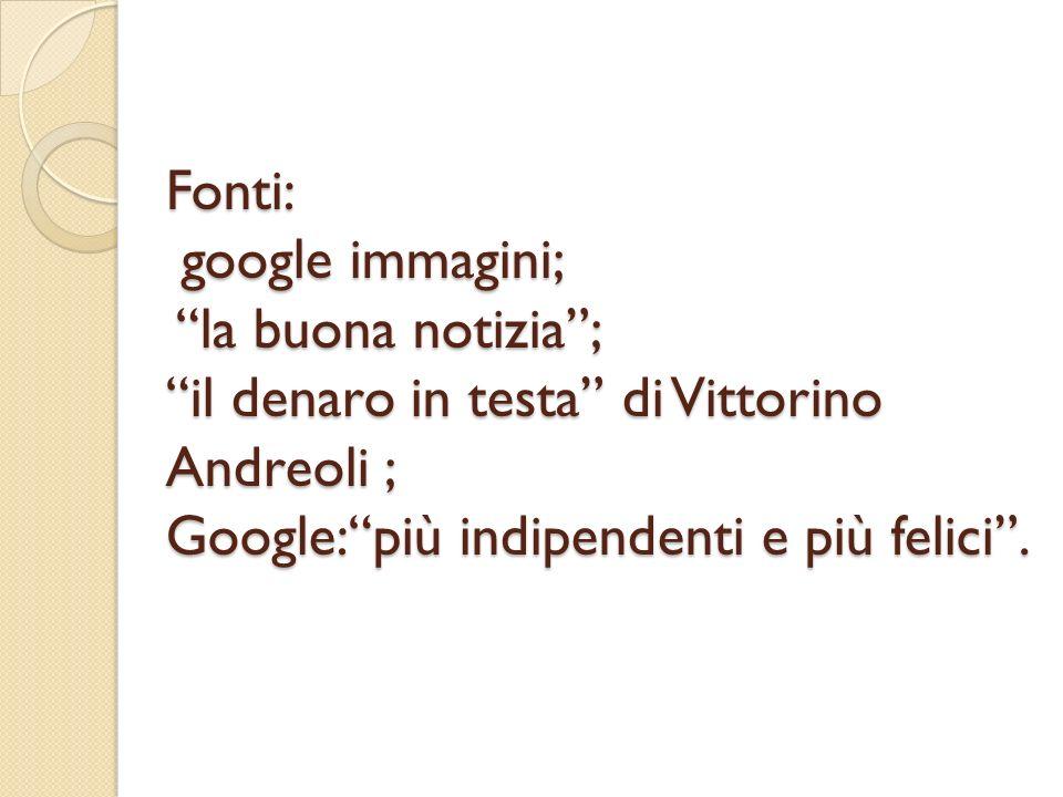 Fonti: google immagini; la buona notizia ; il denaro in testa di Vittorino Andreoli ; Google: più indipendenti e più felici .