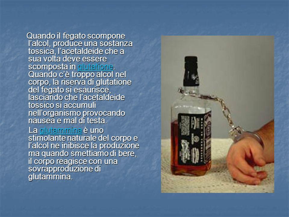 Quando il fegato scompone l'alcol, produce una sostanza tossica, l'acetaldeide che a sua volta deve essere scomposta in glutatione. Quando c'è troppo alcol nel corpo, la riserva di glutatione del fegato si esaurisce, lasciando che l'acetaldeide tossico si accumuli nell'organismo provocando nausea e mal di testa.