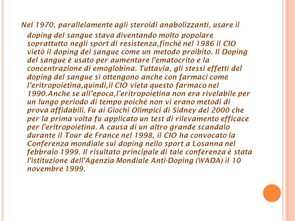 Nel 1970, parallelamente agli steroidi anabolizzanti, usare il doping del sangue stava diventando molto popolare soprattutto negli sport di resistenza,finché nel 1986 il CIO vietò il doping del sangue come un metodo proibito.