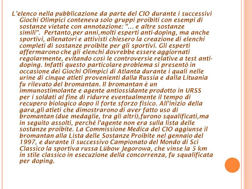 L'elenco nella pubblicazione da parte del CIO durante i successivi Giochi Olimpici conteneva solo gruppi proibiti con esempi di sostanze vietate con annotazione: ...