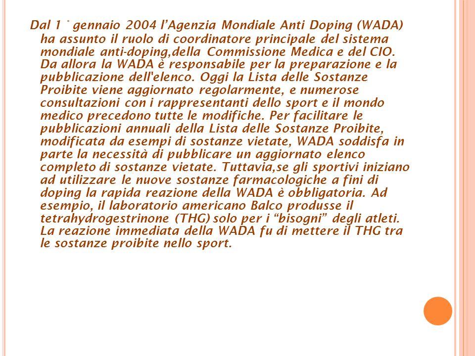 Dal 1 ° gennaio 2004 l'Agenzia Mondiale Anti Doping (WADA) ha assunto il ruolo di coordinatore principale del sistema mondiale anti-doping,della Commissione Medica e del CIO.