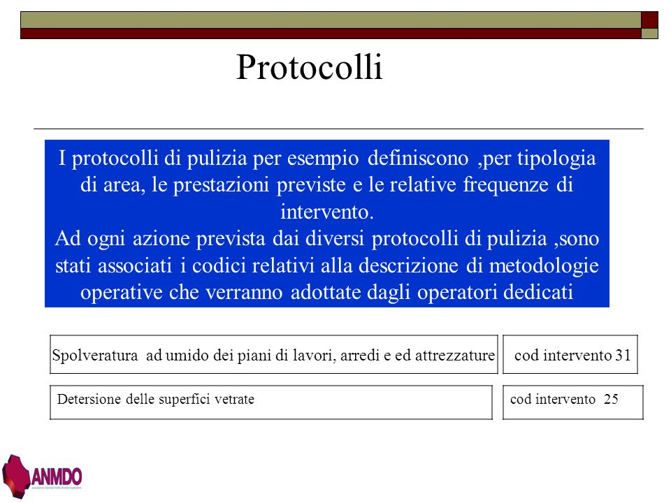 ProtocolliI protocolli di pulizia per esempio definiscono ,per tipologia di area, le prestazioni previste e le relative frequenze di intervento.