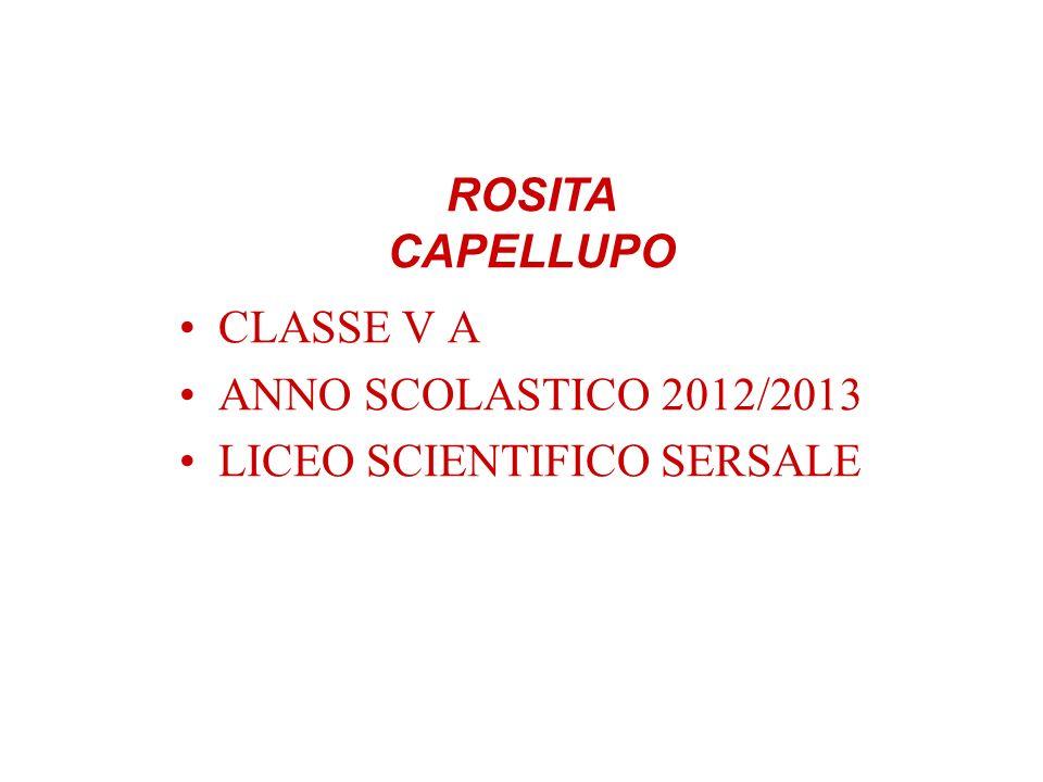 ROSITA CAPELLUPO CLASSE V A ANNO SCOLASTICO 2012/2013 LICEO SCIENTIFICO SERSALE