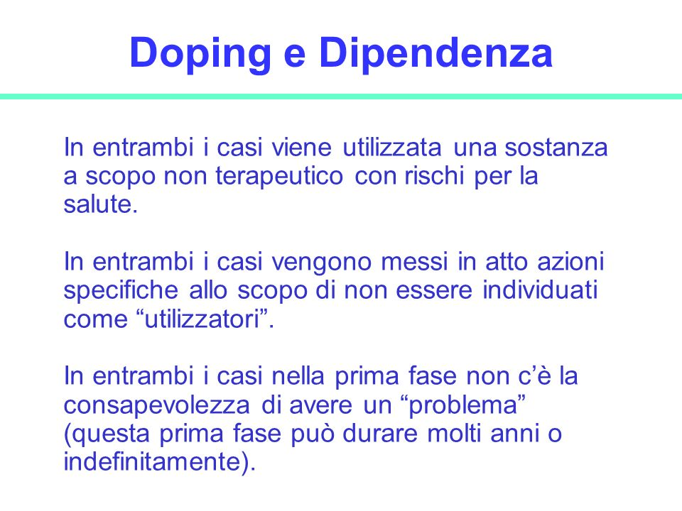 Doping e Dipendenza In entrambi i casi viene utilizzata una sostanza a scopo non terapeutico con rischi per la salute.