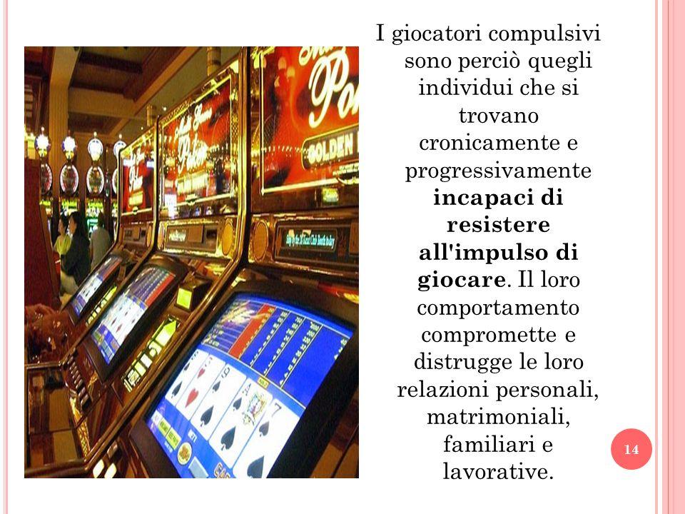 I giocatori compulsivi sono perciò quegli individui che si trovano cronicamente e progressivamente incapaci di resistere all impulso di giocare.
