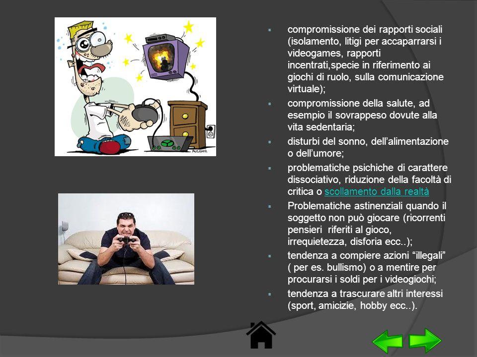 compromissione dei rapporti sociali (isolamento, litigi per accaparrarsi i videogames, rapporti incentrati,specie in riferimento ai giochi di ruolo, sulla comunicazione virtuale);