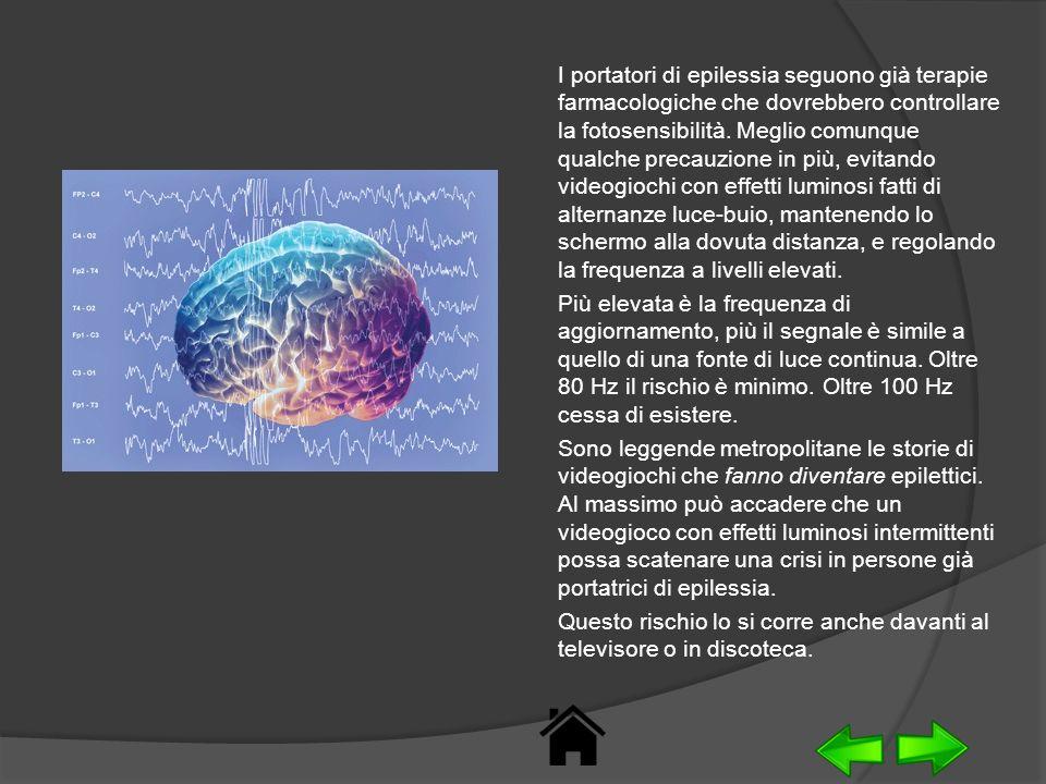I portatori di epilessia seguono già terapie farmacologiche che dovrebbero controllare la fotosensibilità. Meglio comunque qualche precauzione in più, evitando videogiochi con effetti luminosi fatti di alternanze luce-buio, mantenendo lo schermo alla dovuta distanza, e regolando la frequenza a livelli elevati.