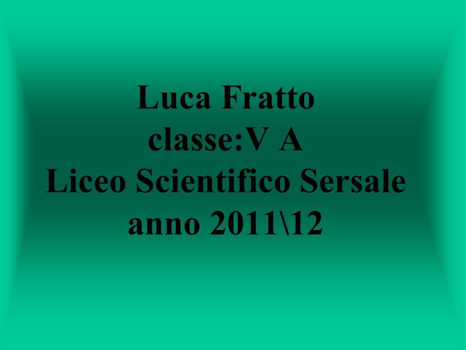 Luca Fratto classe:V A Liceo Scientifico Sersale anno 2011\12
