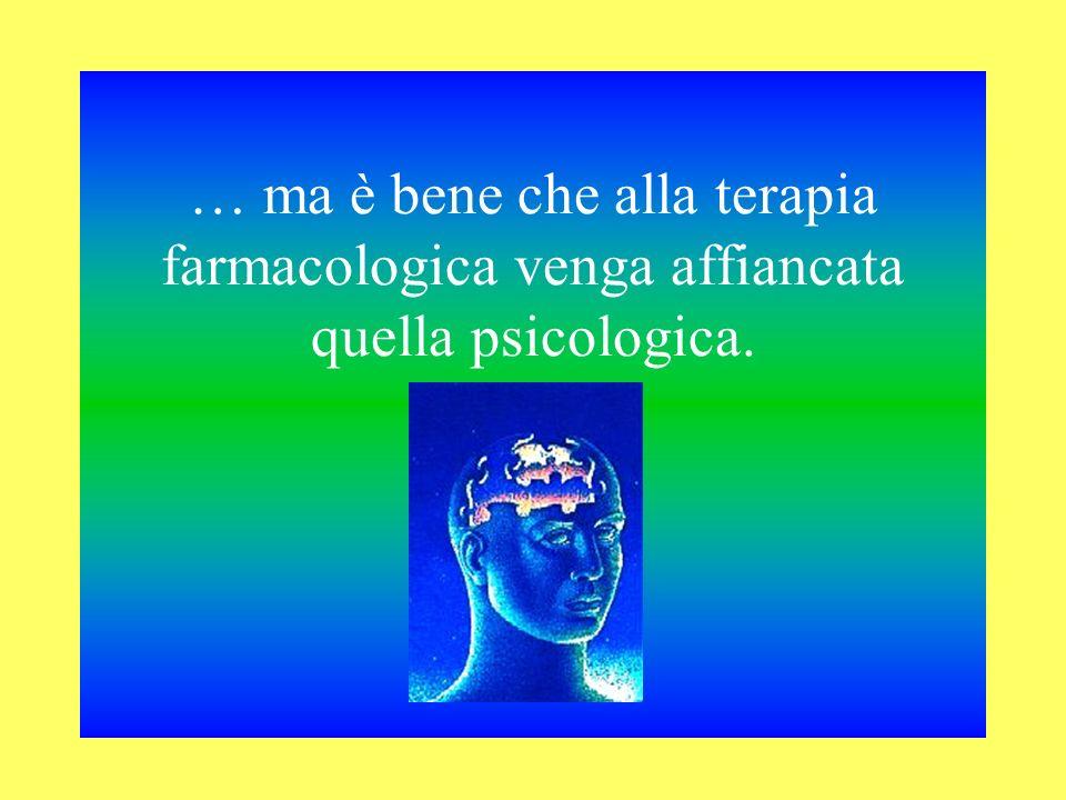 … ma è bene che alla terapia farmacologica venga affiancata quella psicologica.