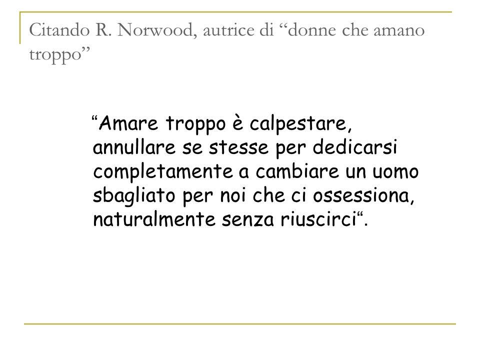 Citando R. Norwood, autrice di donne che amano troppo