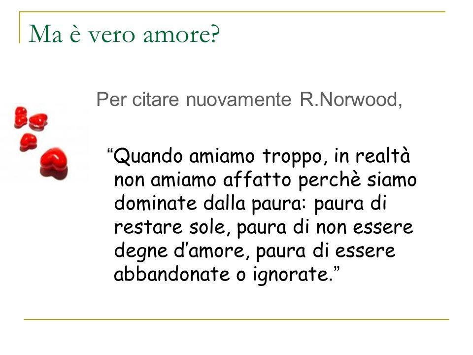 Ma è vero amore Per citare nuovamente R.Norwood,