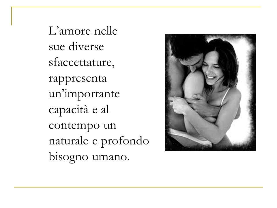 L'amore nelle sue diverse sfaccettature, rappresenta un'importante capacità e al contempo un naturale e profondo bisogno umano.