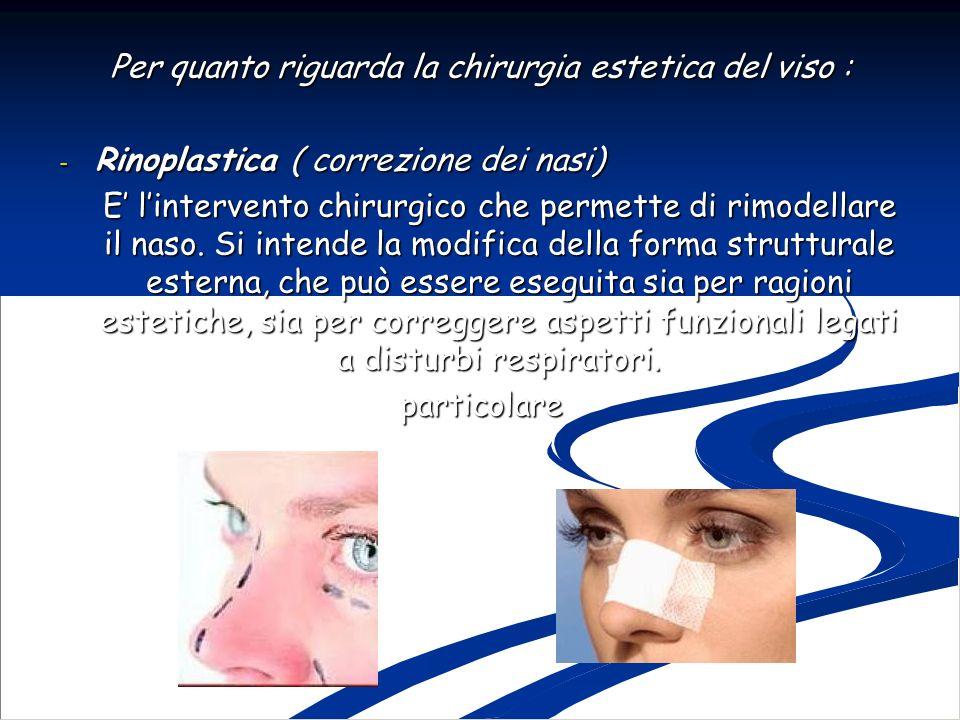 Per quanto riguarda la chirurgia estetica del viso :